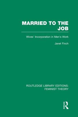 Married to the Job (RLE Feminist Theory) by Professor Janet V. Finch