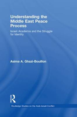 Understanding the Middle East Peace Process by Asima Ghazi-Bouillon