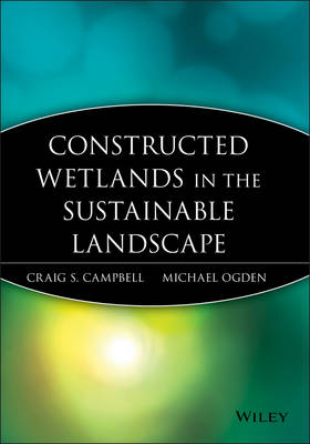Constructed Wetlands in a Sustainable Landscape by Craig S. Campbell