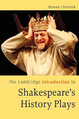 The Cambridge Introduction to Shakespeare's History Plays by Warren Chernaik