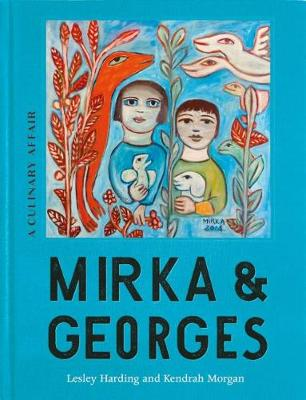 Mirka & Georges: A Culinary Affair by Lesley Harding