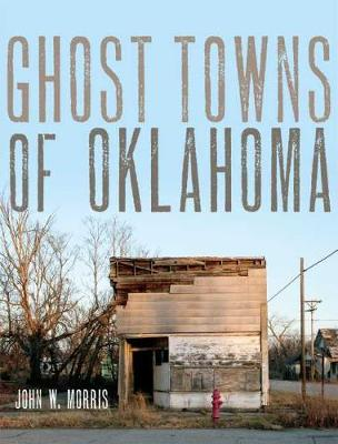 Ghost Towns of Oklahoma by John W. Morris