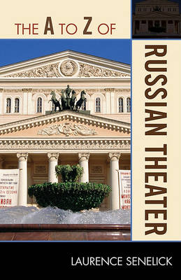 The A to Z of Russian Theater by Laurence Senelick