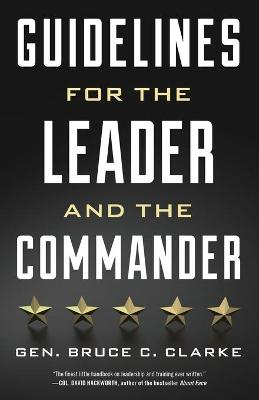 Guidelines for the Leader and the Commander by Gen. Bruce C. Clarke