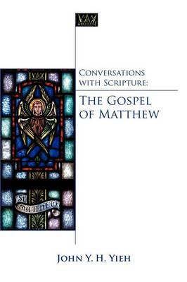 Conversations with Scripture - The Gospel of Matthew by John Yieh