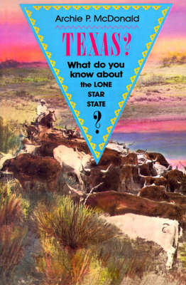 Texas? What Do You Know About The Lone Star State? by Archie P. McDonald