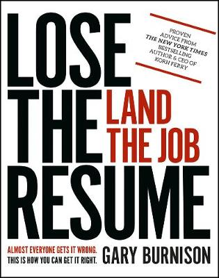 Lose the Resume, Land the Job by Gary Burnison