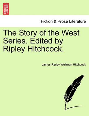 The Story of the West Series. Edited by Ripley Hitchcock. by James Ripley Wellman Hitchcock