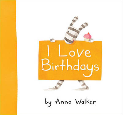 I Love Birthdays by Anna Walker