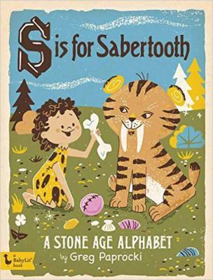 S is for Sabertooth: A Stone Age Alphabe by Greg Paprocki