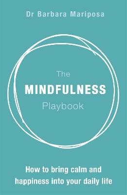 The Mindfulness Playbook by Dr. Barbara Mariposa