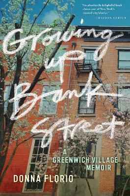 Growing Up Bank Street: A Greenwich Village Memoir by Donna Florio