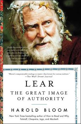 Lear: The Great Image of Authority by Harold Bloom