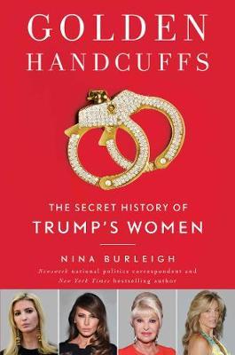 Golden Handcuffs: The Secret History of Trump's Women book