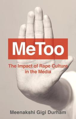 MeToo: The Impact of Rape Culture in the Media by Meenakshi Gigi Durham