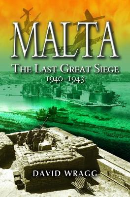 Malta: The Last Great Siege 1940-194. by David Wragg