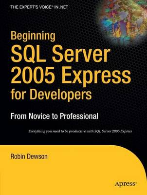Beginning SQL Server 2005 Express for Developers by Robin Dewson