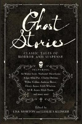 Ghost Stories: Classic Tales of Horror and Suspense by Leslie S. Klinger