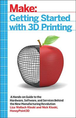 Getting Started with 3D Printing by Liza Kloski