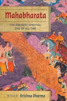 Mahabharata: The Greatest Spiritual Epic of All Time by Krishna Dharma