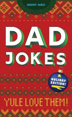 Dad Jokes: Holiday Edition: Yule Love Them by Jimmy Niro