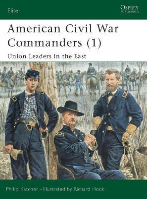 American Civil War Commanders Union Leaders in the East Pt.1 by Philip Katcher