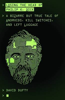 Losing the Head of Philip K. Dick by David Dufty