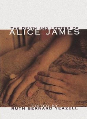 The Death And Letters Of Alice James by Alice James