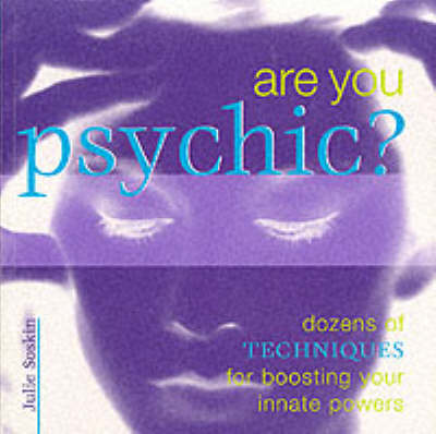 Are You Psychic?: Discover, Explore and Enhance Your Innate Powers by Julie Soskin