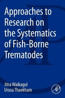 Approaches to Research on the Systematics of Fish-Borne Trematodes by Jitra Waikagul
