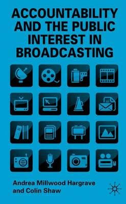 Accountability and the Public Interest in Broadcasting by Andrea Millwood Hargrave