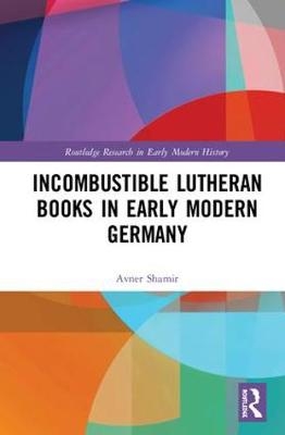 Incombustible Lutheran Books in Early Modern Germany book