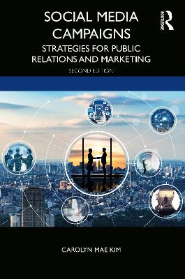 Social Media Campaigns: Strategies for Public Relations and Marketing by Carolyn Mae Kim