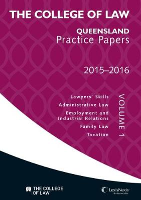 The College of Law Queensland Practice Papers Volume 1, 2015 - 2016 by College of Law