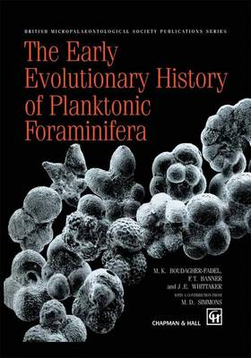 The Early Evolutionary History of Planktonic Foraminifera by M. K. BouDagher-Fadel