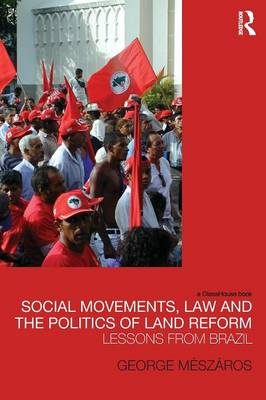 Social Movements, Law and the Politics of Land Reform book