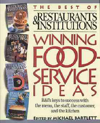Winning Foodservice Ideas: The Best of Restaurants and Institutions by Michael Bartlett