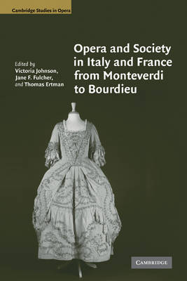 Opera and Society in Italy and France from Monteverdi to Bourdieu by Victoria Johnson