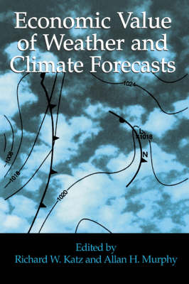 Economic Value of Weather and Climate Forecasts by Richard W. Katz