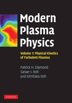 Modern Plasma Physics: Volume 1, Physical Kinetics of Turbulent Plasmas by Patrick H. Diamond