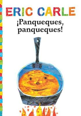 Panqueques, Panqueques! (Pancakes, Pancakes!) by Eric Carle