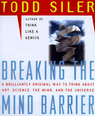 Breaking the Mind Barrier by Todd Siler