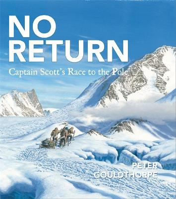 No Return Captain Scott's Race to the Pole by Peter Gouldthorpe