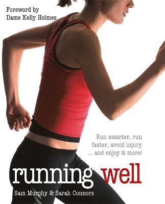 Running Well: Run Smarter, Run Faster, Avoid Injury and Enjoy it More by Sam Murphy