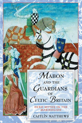 Mabon and the Guardians of Celtic Britain by Caitlin Matthews