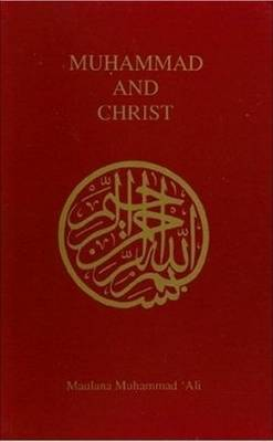 Muhammad and Christ by Maulana Muhammad Ali