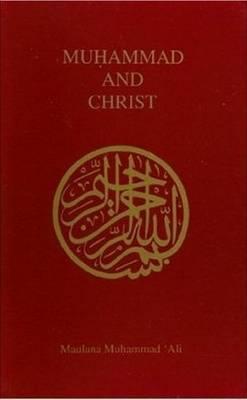 Muhammad and Christ by Maulana Muhammad Ali