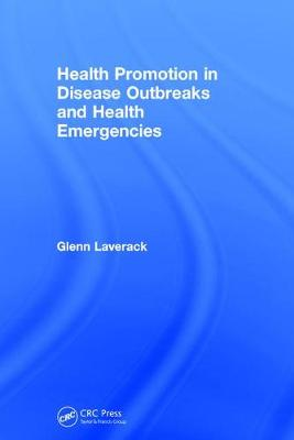 Health Promotion in Disease Outbreaks and Health Emergencies by Glenn Laverack
