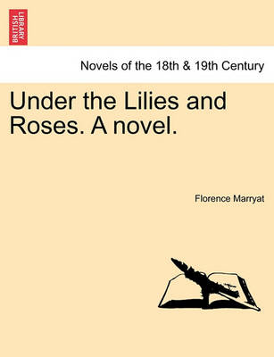 Under the Lilies and Roses. a Novel. by Florence Marryat