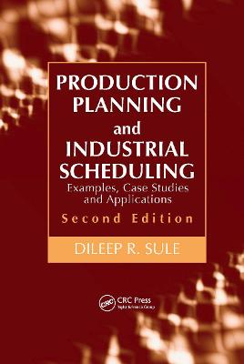 Production Planning and Industrial Scheduling by Dileep R. Sule